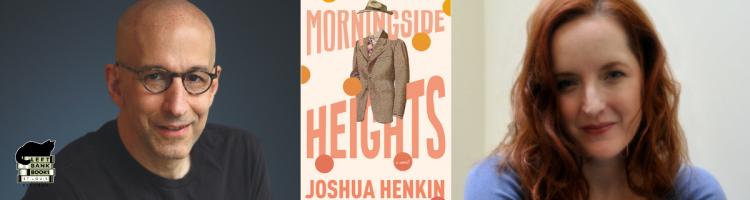 Joshua Henkin with Rebecca Makkai - Morningside Heights